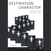 Destination Character: The Process of God's Transforming Grace audiobook by Don Duncan