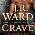 Crave - A Novel of the Fallen Angels audiobook by J. R. Ward