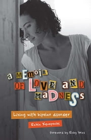 A Memoir of Love and Madness - Living with bipolar disorder ebook by Rahla Xenopoulos