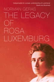 The Legacy of Rosa Luxemburg ebook by Norman Geras