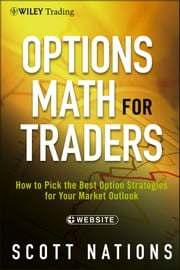 Options Math for Traders - How To Pick the Best Option Strategies for Your Market Outlook ebook by Scott Nations