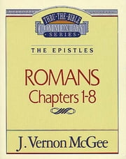 Romans I - The Epistles (Romans 1-8) ebook by J. Vernon McGee