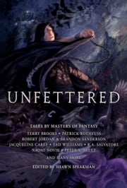 Unfettered - Tales by Masters of Fantasy ebook by Shawn Speakman
