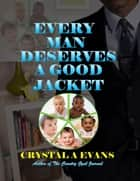 Every Man Deserves a Good Jacket ebook by Crystal Evans