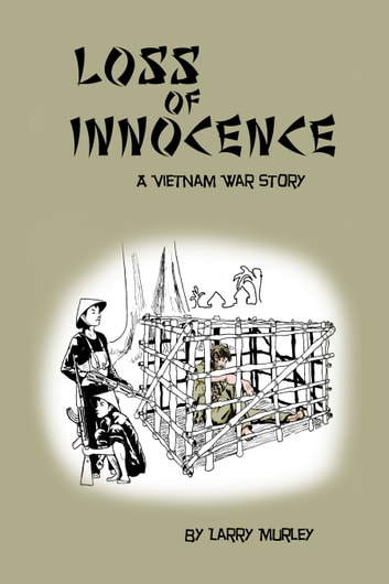 Loss of Innocence - A Vietnam War Story ebook by Larry Murley