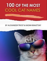 100 of the Most Cool Cat Names ebook by alex trostanetskiy, vadim kravetsky