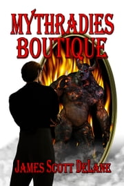 Mythradies Boutique ebook by James Scott DeLane