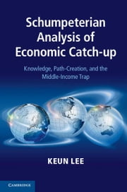 Schumpeterian Analysis of Economic Catch-Up ebook by Lee, Keun