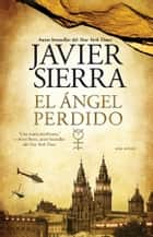 El angel perdido - Una novela ebook by Javier Sierra
