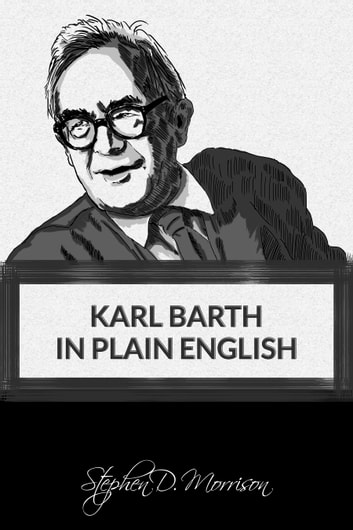 Karl Barth in Plain English ebook by Stephen D Morrison