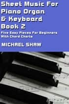 Sheet Music For Piano Organ & Keyboard: Book 2 ebook by Michael Shaw