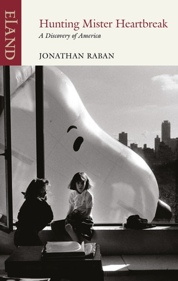 Hunting Mister Heartbreak - A Discovery of America ebook by Jonathan Raban
