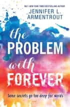 The Problem With Forever ebook by Jennifer L. Armentrout