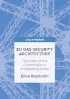 EU Gas Security Architecture ebook by Elina Brutschin