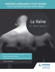 Modern Languages Study Guides: La haine - Film Study Guide for AS/A-level French ebook by Karine Harrington