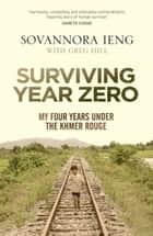 Surviving Year Zero: My Four Years Under the Khmer Rouge ebook by Sovannora Ieng, Greg Hill
