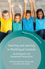 Teaching and Learning in Multilingual Contexts - Sociolinguistic and Educational Perspectives ebook by Agnieszka Otwinowska,Gessica De Angelis