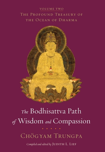 The Bodhisattva Path of Wisdom and Compassion - The Profound Treasury of the Ocean of Dharma, Volume Two ebook by Chogyam Trungpa