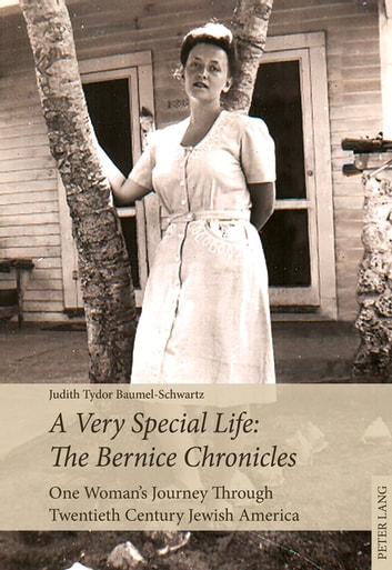 A Very Special Life: The Bernice Chronicles - One Woman's Odyssey Through Twentieth Century Jewish America ebook by Judith Tydor Baumel-Schwartz