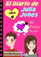 El Diario de Julia Jones - Libro 4 - Mi Primer Novio ebook by Katrina Kahler