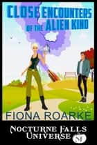 Close Encounters Of The Alien Kind - A Nocturne Falls Universe story eBook par Fiona Roarke