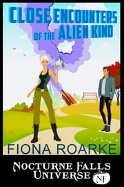 Close Encounters Of The Alien Kind - A Nocturne Falls Universe story ebook by Fiona Roarke