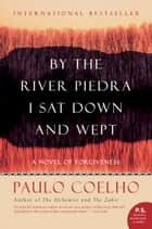By the River Piedra I Sat Down and Wept - A Novel of Forgiveness ebook by Paulo Coelho