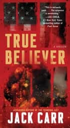 True Believer - A Thriller ebook by Jack Carr