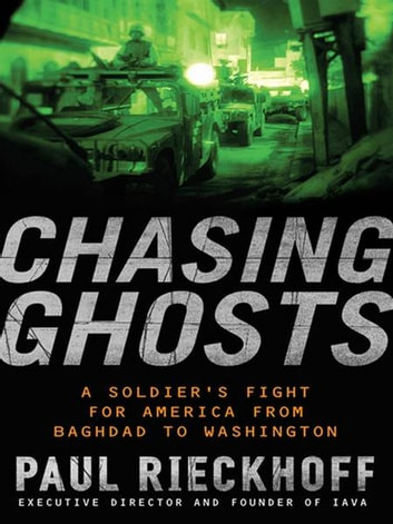 Chasing Ghosts - Failures and Facades in Iraq: A Soldier's Perspective eBook by Paul Rieckhoff