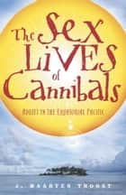The Sex Lives of Cannibals ebook by J. Maarten Troost