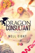 Dragon Consultant ebook by Mell Eight