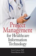 Project Management for Healthcare Information Technology ebook by Scott Coplan,David Masuda