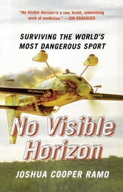 No Visible Horizon - Surviving the World's Most Dangerous Sport ebook by Joshua Cooper Ramo