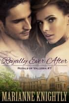 ebook Royally Ever After (Royals of Valleria #7) de Marianne Knightly