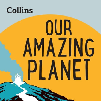 Collins – Our Amazing Planet: For ages 7–11 audiobook by