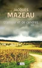 D'amour et de cendres ebook by Jacques Mazeau