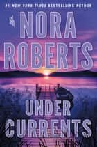 Under Currents - A Novel ebook by Nora Roberts