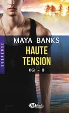 Haute tension - KGI, T8 ebook by Maya Banks