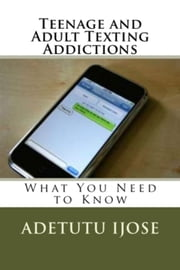 Teenage and Adult Texting Addictions ebook by Adetutu Ijose