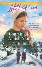 Courting the Amish Nanny ebook by Carrie Lighte