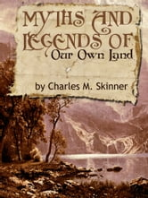Myths And Legends Of Our Own Land ebook by Charles M. Skinner