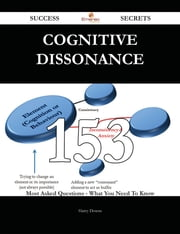 Cognitive dissonance 153 Success Secrets - 153 Most Asked Questions On Cognitive dissonance - What You Need To Know ebook by Harry Downs