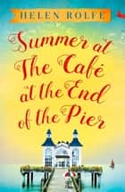 Summer at the Café at the End of the Pier ebook by Helen Rolfe