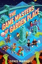 The Game Masters of Garden Place ebook by Denis Markell