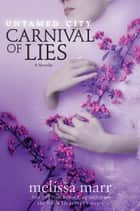 Untamed City: Carnival of Lies ebook by Melissa Marr