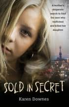 Sold in Secret - The Murder of Charlene Downes ebook by Karen Downes
