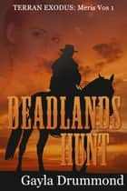 Deadlands Hunt (Meris Vos 1) - TERRAN EXODUS: MERIS VOS, #1 ebook by Gayla Drummond