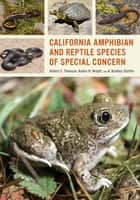 California Amphibian and Reptile Species of Special Concern ebook by Robert C. Thomson