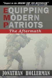 EMP: The Aftermath - EMP: Equipping Modern Patriots, #2 ebook by Jonathan Hollerman