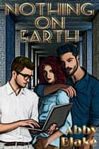 Nothing On Earth ebook by Abby Blake